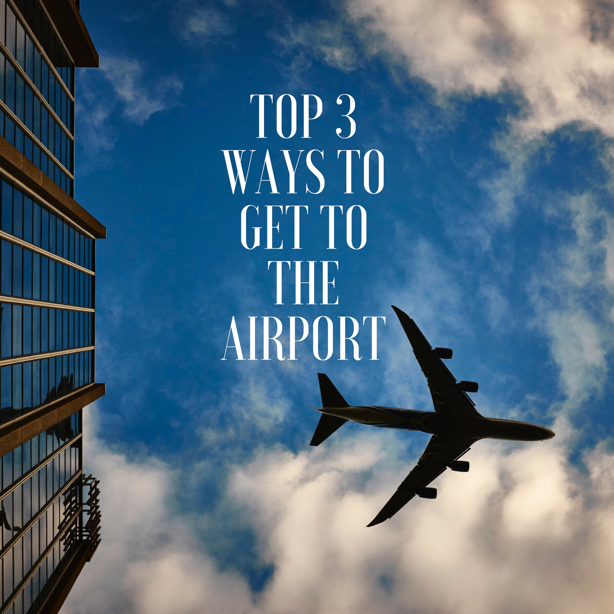 Top 3 Ways To Get To The Airport