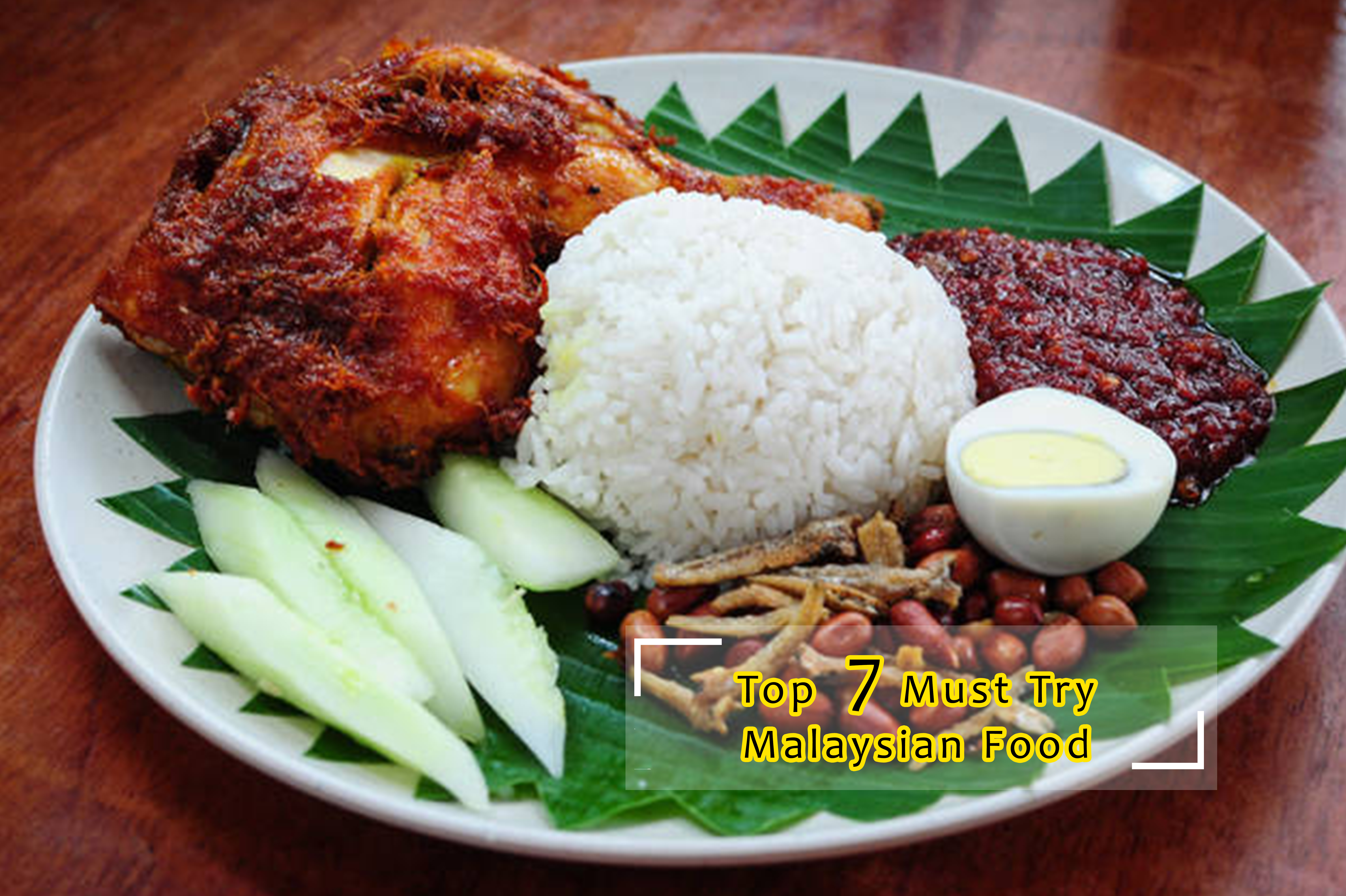 Top 7 Must Try Malaysian Food